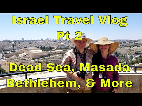 "Israel part 2- Dead Sea, Masada, Bethlehem and more-  Sir Willow's ""Park"" Tales"