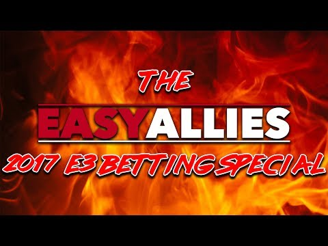 THE EASY ALLIES 2017 E3 BETTING SPECIAL!