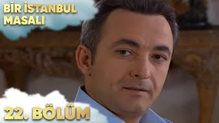 Bir İstanbul Masalı 22. Bölüm