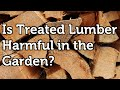 Is Pressure Treated Wood Harmful to use in the Garden?