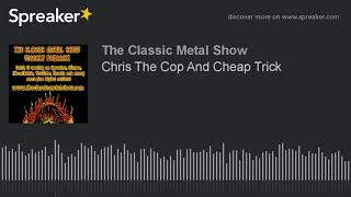 Chris The Cop And Cheap Trick