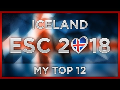 TOP 12 ICELAND ESC 2018 (Söngvakeppnin Preselection)