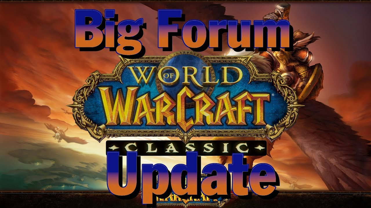 *New* Classic update - on the Wow classic Forums
