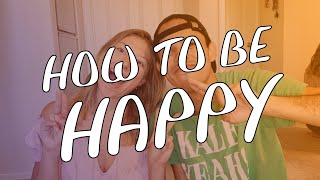 Choosing Happiness | HOW TO BE HAPPY EVERYDAY (Life Changing)