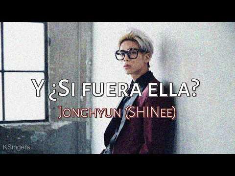 Jonghyun (SHINee) - Y si fuera ella | Sub (Han - Rom - English) Lyrics