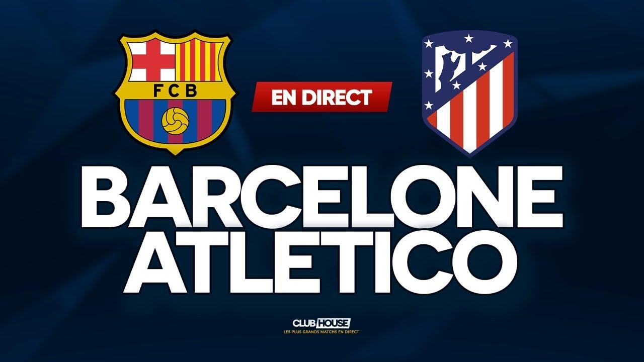 BARCELONE ATLETICO MADRID ClubHouse Barcelona Vs Atletico YouTube