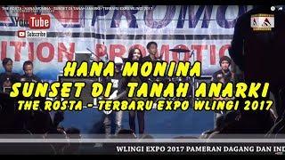 THE ROSTA - HANA MONINA - SUNSET DI  TANAH ANARKI - TERBARU EXPO WLINGI 2017