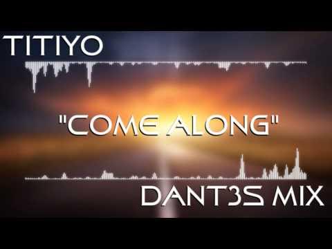 Titiyo - Come Along (Dant3s Edit)