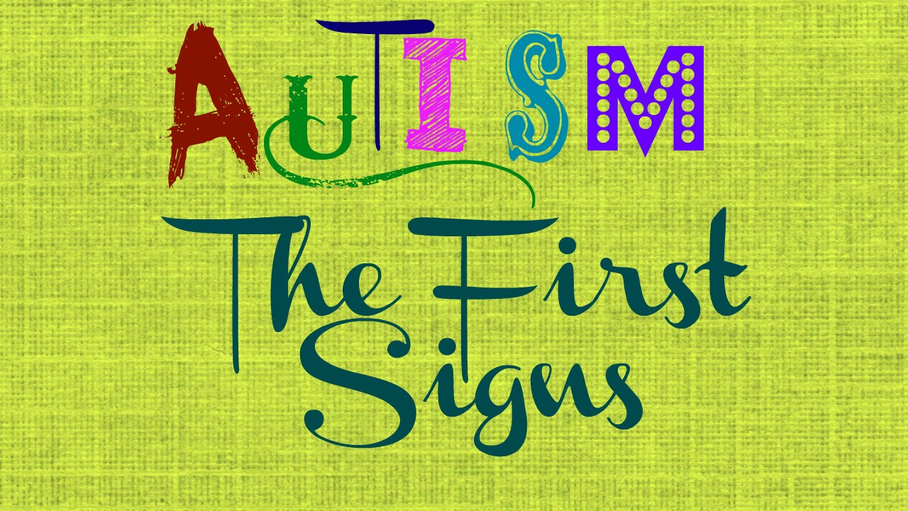 Autism The Early Signs