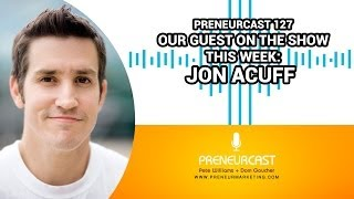 PreneurCast127: Getting Started With Jon Acuff