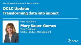 OCLC Update: Transforming data into impact - Mary Sauer-Games
