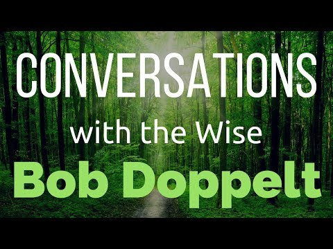 Conversations with the Wise - Bob Doppelt (Excerpt)