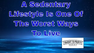 A Sedentary Lifestyle Is One Of The Worst Ways To Live - Learn How To Be More Active Today!