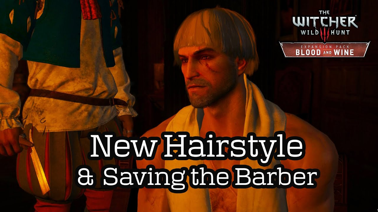 The Witcher 3 Blood And Wine Saving The Barber Quest New Hairstyle