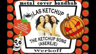 Werkoff - Las Ketchup - The Ketchup Song metal cover bandhub