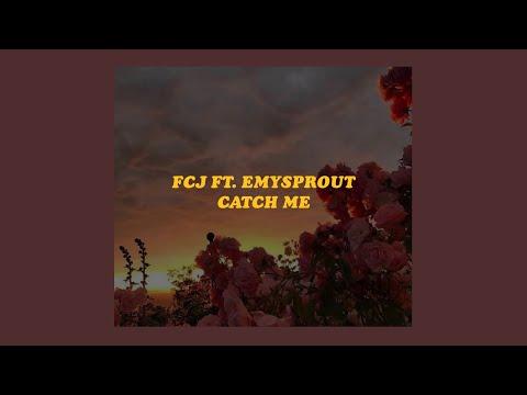 「catch me - fcj ft. emysprout (lyrics)✨」