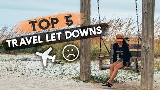 My 5 Biggest TRAVEL LET DOWNS