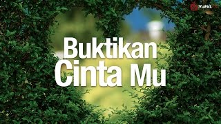Ceramah Agama Islam Buktikan Cinta Mu Ustadz Abdullah Taslim MA