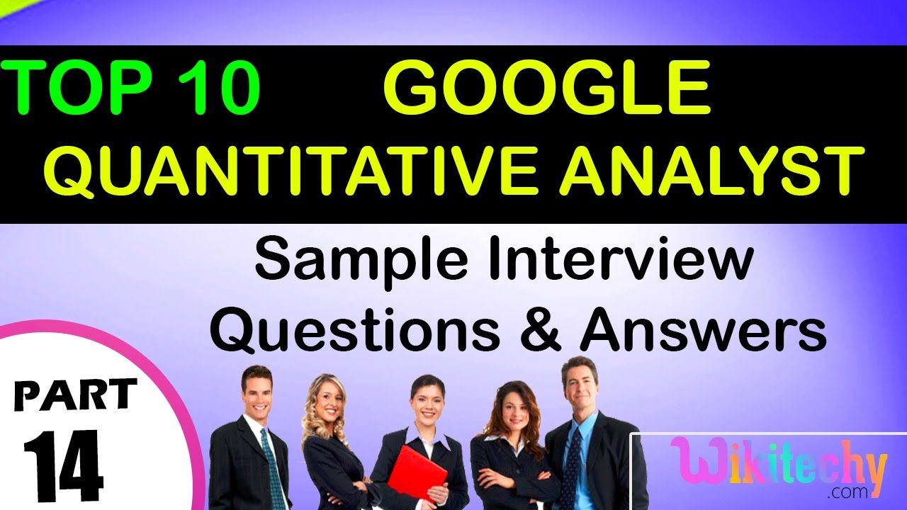 google quantitative analyst top most interview questions and google quantitative analyst top most interview questions and answers for freshers experienced tips