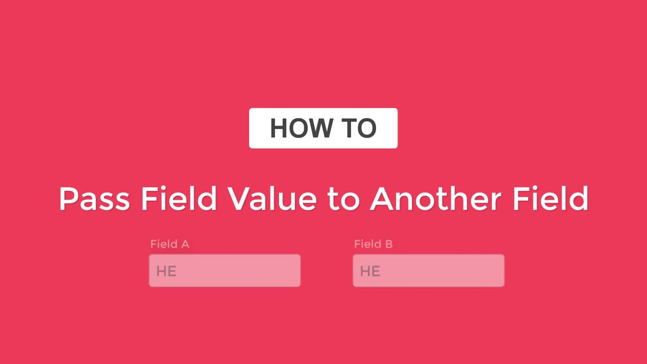 How to Pass Field Value to Another Field?