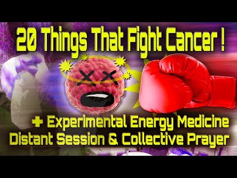 20 Things That Fight Cancer + Experimental Energy Medicine & Collective Prayer For Battling Cancer