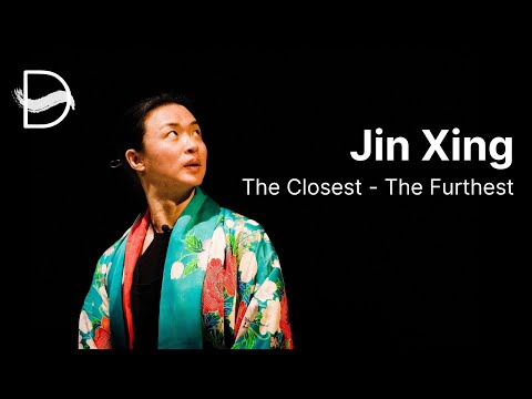 Jin Xing; The Closest -- The Furthest