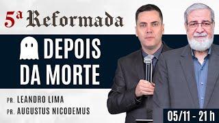 ???? O QUE VEM DEPOIS DA MORTE - Augustus Nicodemus e Leandro Lima #5aReformada