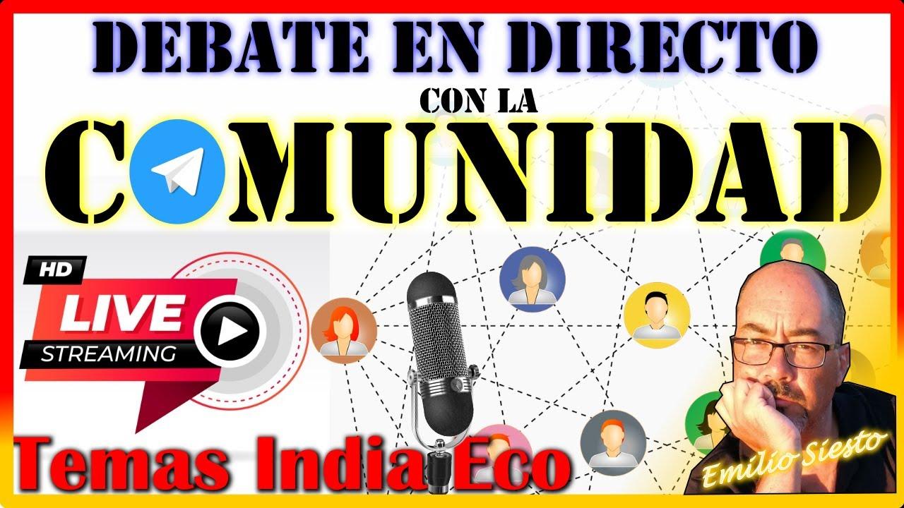 DIRECTO Debate con Comunidad Contenidos India Eco: Contestando a las preguntas de los Subscriptores
