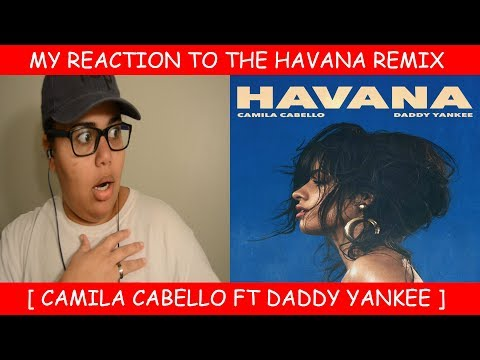 My Reaction To The Havana Remix By Camila Cabello Ft. Daddy Yankee