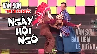 VÂN SƠN Tam Ca Hài Hước | NGÀY HỘI NGỘ Vân Sơn Bảo Liêm & Lê Huỳnh