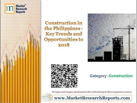 Construction in the Philippines - Key Trends and Opportunities to 2018