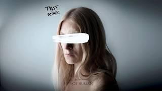 Скачать NOT HUMAN TR ST Remix Audio