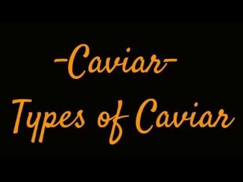 Caviar - Types Of Caviar, Beluga, Osetra, Sevruga, Lumpfish...