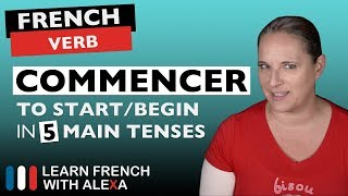 Commencer (to start/begin) in 5 Main French Tenses