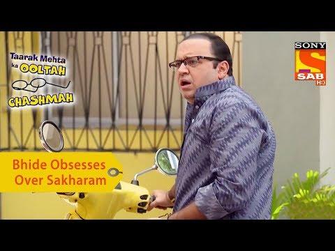 Your Favorite Character   Bhide Obsesses Over Sakharam   Taarak Mehta Ka Ooltah Chashmah