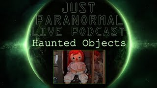 Haunted Objects | Just Paranormal Podcast LIVE