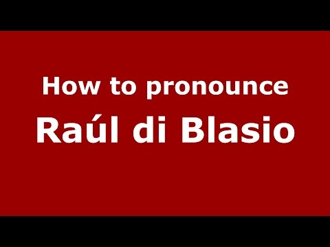 How to pronounce Raúl di Blasio (Spanish/Argentina) - PronounceNames.com