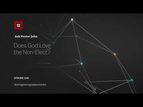 Does God Love the Non-Elect? // Ask Pastor John
