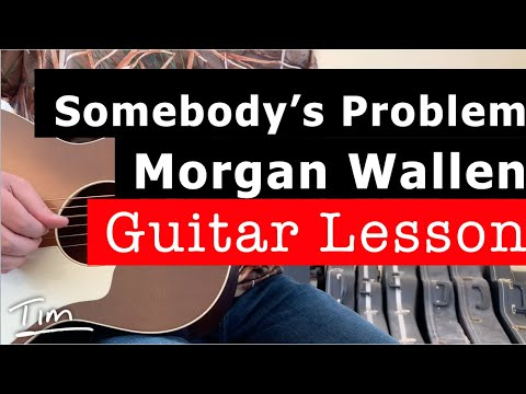 Morgan Wallen Somebody's Problem Guitar Lesson, Chords, and Tutorial