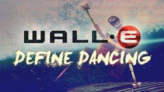 WALL-E - Define Dancing // PIXAR MONTH