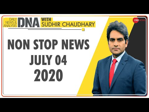 DNA: Non Stop News, July 04, 2020 | Sudhir Chaudhary Show | DNA Today | DNA Nonstop News | NONSTOP