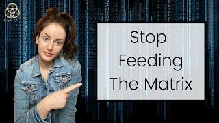 How to Stop Feeding The Matrix
