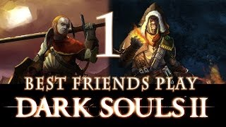 Best Friends Play Dark Souls 2 (Part 1)