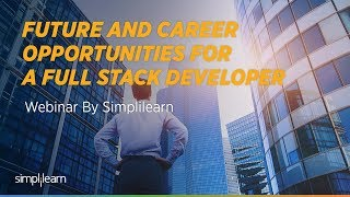 Job Assist Webinar | Future and Career Opportunities For A Full Stack Developer | Simplilearn
