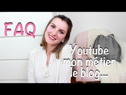 FAQ Partie 1 - Youtube, Mon Métier, Le Blog