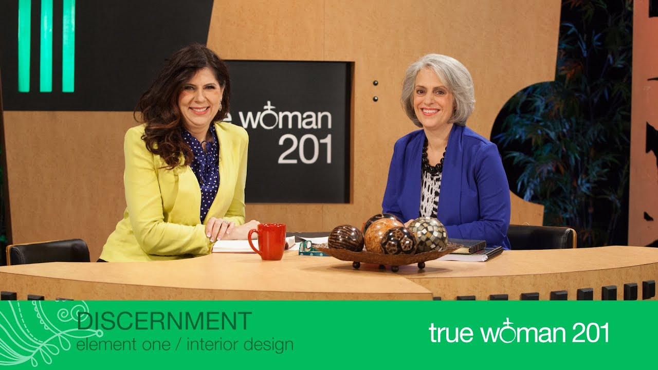 True Woman 201 Interior Design With Nancy Leigh DeMoss And Mary A Kassian Week 1 Discernment