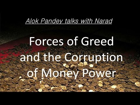 Forces of Greed and the Corruption of Money Power