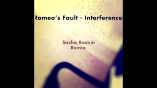 Romeo's Fault - Interference (Sasha Raskin Remix)