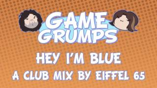 Repeat youtube video Hey I'm Blue - Game Grumps Remix