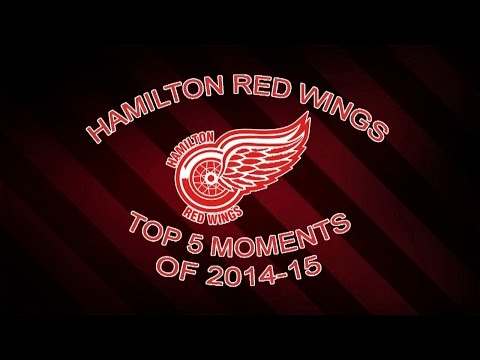 Hamilton Red Wings Top 5 Moments of 2014-15